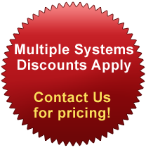 Multiple Systems Discounts Apply. Contact US for pricing!